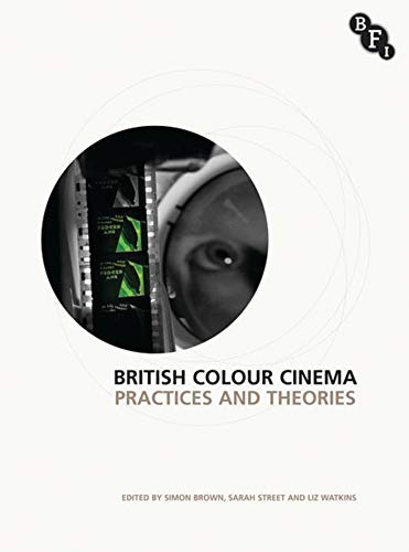 British Colour Cinema: Practices and Theories (Bfi) (English Edition)