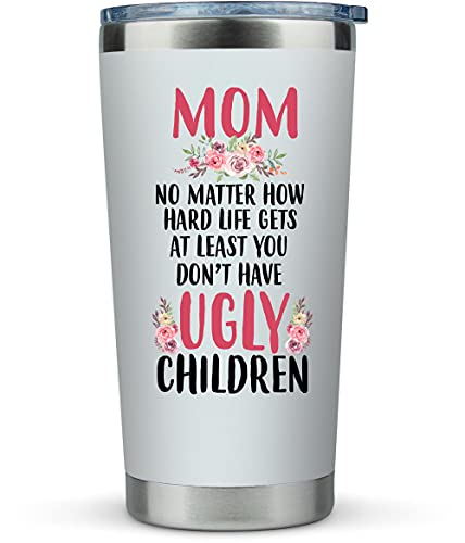 Mom Birthday Gifts Funny - 'Mom No Matter What/Ugly Children' 20oz...