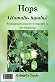 Hops (Humulus lupulus): Monograph on a herb reputed to be medicinal (English Edition)