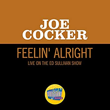 Feelin' Alright (Live On The Ed Sullivan Show, April 27, 1969)
