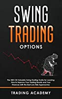 Swing Trading Option: The 2021/22 Valuable Swing Trading Guide for Learning How to Improve Your Trading Results and Your Finances with the Best Low-Risk Approaches: Ultimate Trading Guide to Discover Safe and Profitable Trading Strategies for Generating Fast and Secure Profits