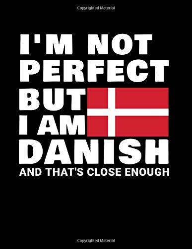 I'm Not Perfect But I Am Danish And That's Close Enough: Funny Danish Notebook Heritage Gifts 100 Page Notebook 8.5x11 Denmark Gifts