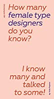 How Many Female Type Designers Do You Know?: I Know Many and Talked to Some!