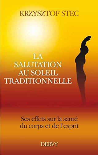 La salutation au soleil traditionnelle : Ses effets sur la santé du corps et de l'esprit (Yoga intérieur) (French Edition)