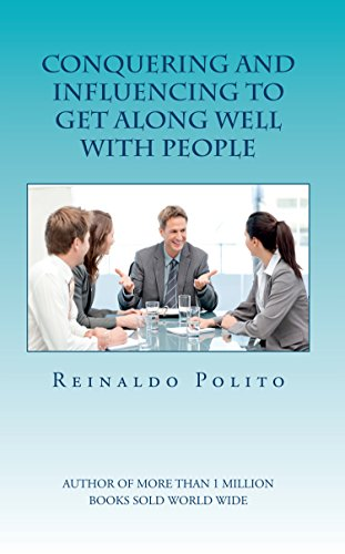Conquering And Influencing To Get Along Well With People: Communication Tools For Personal Marketing (English Edition)