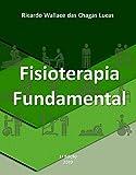 FISIOTERAPIA FUNDAMENTAL: O livro do Fisioterapeuta Moderno (Portuguese Edition)