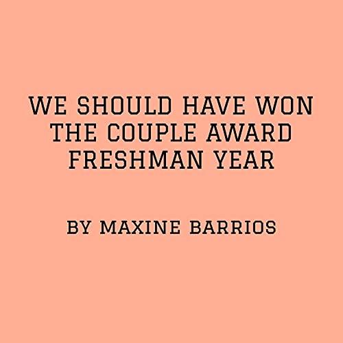 We Should Have Won the Couple Award Freshman Year [Explicit]