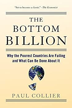 The Bottom Billion  Why the Poorest Countries are Failing and What Can Be Done About It