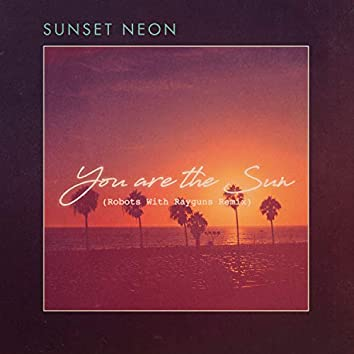 You Are The Sun (Robots With Rayguns Remix)