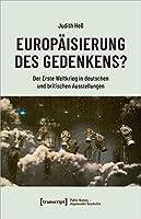 Europaeisierung des Gedenkens?: Der Erste Weltkrieg in deutschen und britischen Ausstellungen