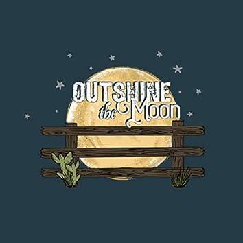 Outshine the Moon