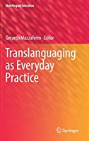 Translanguaging as Everyday Practice (Multilingual Education (28))