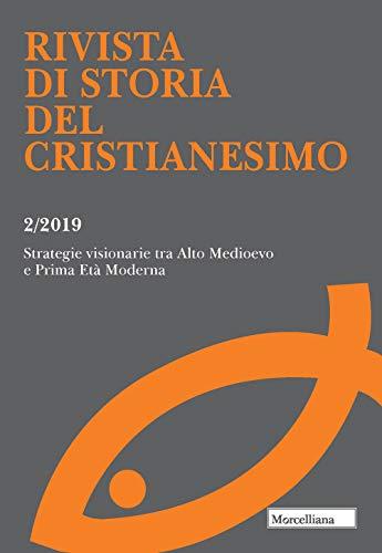 Rivista di storia del cristianesimo. Strategie visionarie tra Alto Medioevo e Prima Età Moderna (2019) (Vol. 2)