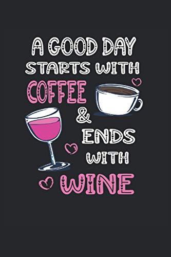 Une bonne journée commence par un café et se termine par du vin: Cahier ligné 6