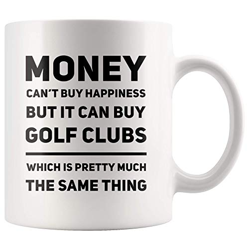 Money Can't Buy Happiness, But It Can Buy Golf Clubs Coffee Mug 11 oz - Funny Golf Gift Ideas for Dad - Father's Day Gift Mug