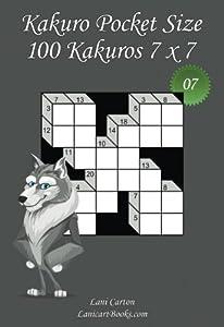"""Kakuro Pocket Size - N°7: 100 Kakuro Puzzles 7 x 7 – to take everywhere – Pocket Size (4""""x6"""")"""