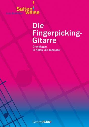 Die Fingerpicking-Gitarre: Grundlagen in Noten und Tabulatur. Weiterführendes Lehrheft zur Gitarrenschule Saitenweise.