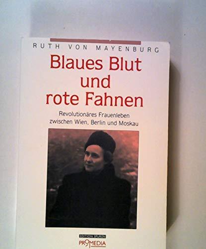 Blaues Blut und rote Fahnen: Revolutionäres Frauenleben zwischen Wien, Berlin und Moskau