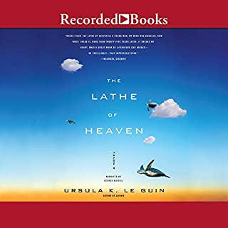 The Lathe of Heaven                   Written by:                                                                                                                                 Ursula K. Le Guin                               Narrated by:                                                                                                                                 George Guidall                      Length: 6 hrs and 48 mins     14 ratings     Overall 4.6