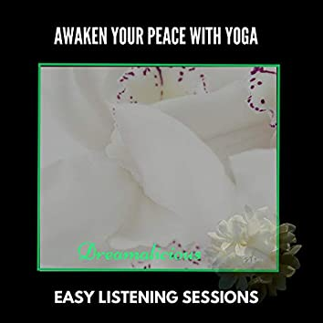 Awaken Your Peace With Yoga - Easy Listening Sessions