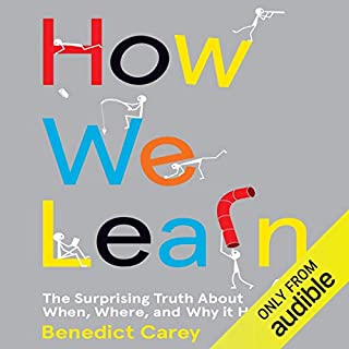 How We Learn                   By:                                                                                                                                 Benedict Carey                               Narrated by:                                                                                                                                 Jeff Harding                      Length: 8 hrs and 36 mins     270 ratings     Overall 4.3