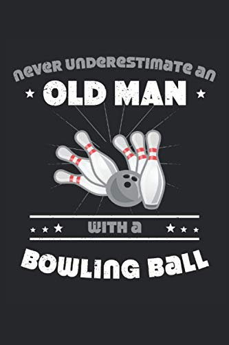 Never underestimate an old man with a bowling ball 120 pages lined notebook...