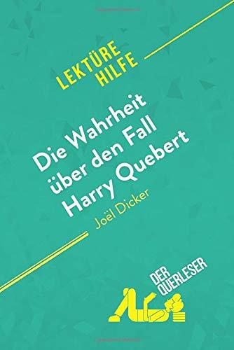 Die Wahrheit über den Fall Harry Quebert von Joël Dicker (Lektürehilfe): Detaillierte Zusammenfassung, Personenanalyse und Interpretation