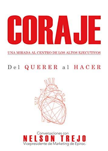 Coraje: Una mirada al centro de los altos ejecutivos (Spanish Edition)