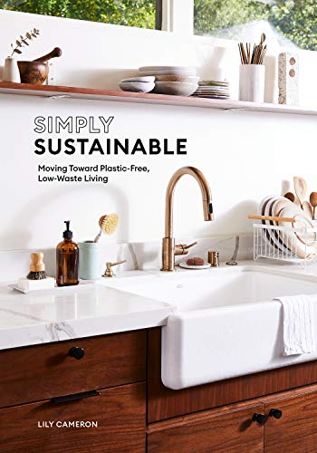 Compare Textbook Prices for Simply Sustainable: Moving Toward Plastic-Free, Low-Waste Living  ISBN 9781984859136 by Cameron, Lily