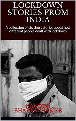 LOCKDOWN STORIES FROM INDIA: A collection of six short stories about how different people dealt with lockdown