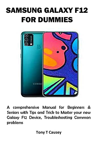 SAMSUNG GALAXY F12 FOR DUMMIES: A comprehensive Manual for Beginners & Seniors with Tips and Trick to Master your new Galaxy F12 Device, Troubleshooting Common problems (English Edition)