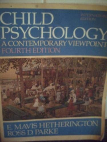 Child Psychology, A Contemporary Viewpoint (Fourth Edition) by E Mavis Hetherington and Ross D Parke