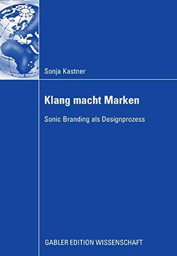 Klang macht Marken: Sonic Branding als Designprozess (Gabler Edition Wissenschaft)