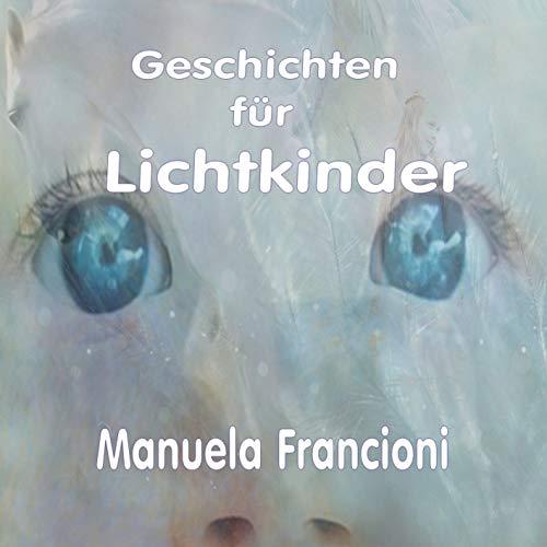 Manuela Francioni - Geschichten für Lichtkinder