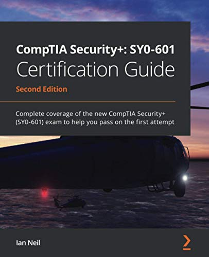 CompTIA Security+: SY0-601 Certification Guide: Complete coverage of the new CompTIA Security+ (SY0-601) exam to help you pass on the first attempt, 2nd Edition
