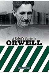 A Rebel's Guide to George Orwell Kindle Edition