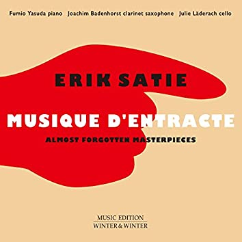 Erik Satie: Musique d'entracte (Almost Forgotten Masterpieces)