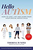 Hello Autism: How to Love, Like, and Learn from Your Special Needs Child