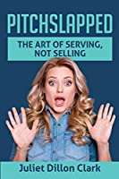 Pitchslapped: The Art of Serving, Not Selling