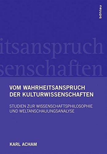 Vom Wahrheitsanspruch der Kulturwissenschaften: Studien zur Wissenschaftsphilosophie und Weltanschauungsanalyse