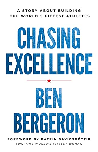 Chasing Excellence: A Story About Building the World s Fittest Athletes