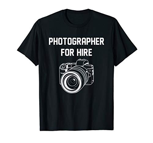 Photographer For Hire Funny Photography Career Camera Lover T-Shirt