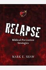 Relapse: Biblical Prevention Strategies Paperback