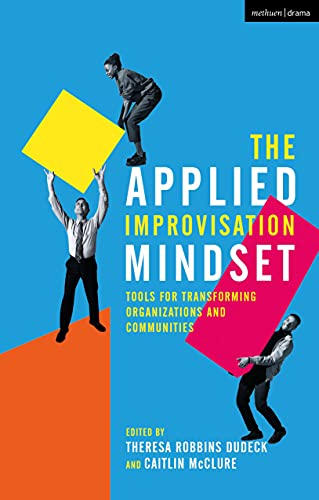 The Applied Improvisation Mindset: Tools for Transforming Organizations and Communities (English Edition)