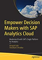 Empower Decision Makers with SAP Analytics Cloud: Modernize BI with SAP's Single Platform for Analytics Front Cover