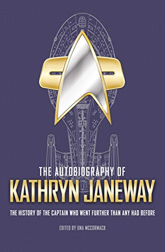 The Autobiography of Kathryn Janeway: Captain Janeway of the Uss Voyager Tells the Story of Her Life in Starfleet, for Fans of Star Trek