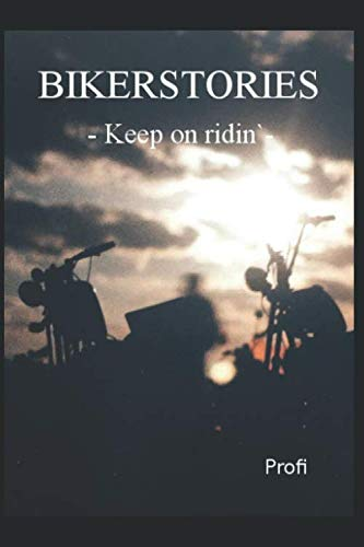 Bikerstories: - Keep On Ridin`-
