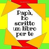 Papà, ho scritto un libro per te: Riempi gli spazi vuoti per descrivere quanto vuoi bene a tuo papa, festa del papa, regalo di compleanno papa, regalo ... auguri dai figli, idea regalo da bambino