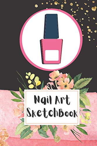 """Nail Art Sketchbook: Nail Aritst Gift - Journal with Templates for Nail Artists - Sketchbook for Manicurists - Nail Art Equipment and Accessory 