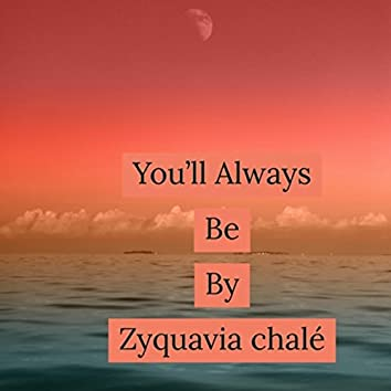 You'll Always Be